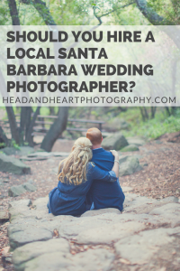 Shoule you hire a local Santa Barbara Wedding Photographer? Head and Heart Photographers say yes! Click here to read why